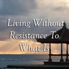 Living without resistance to what-is